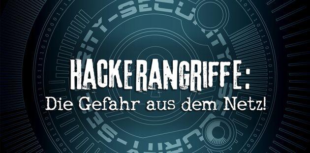 Hackerangriffe: Die Gefahr aus dem Netz!